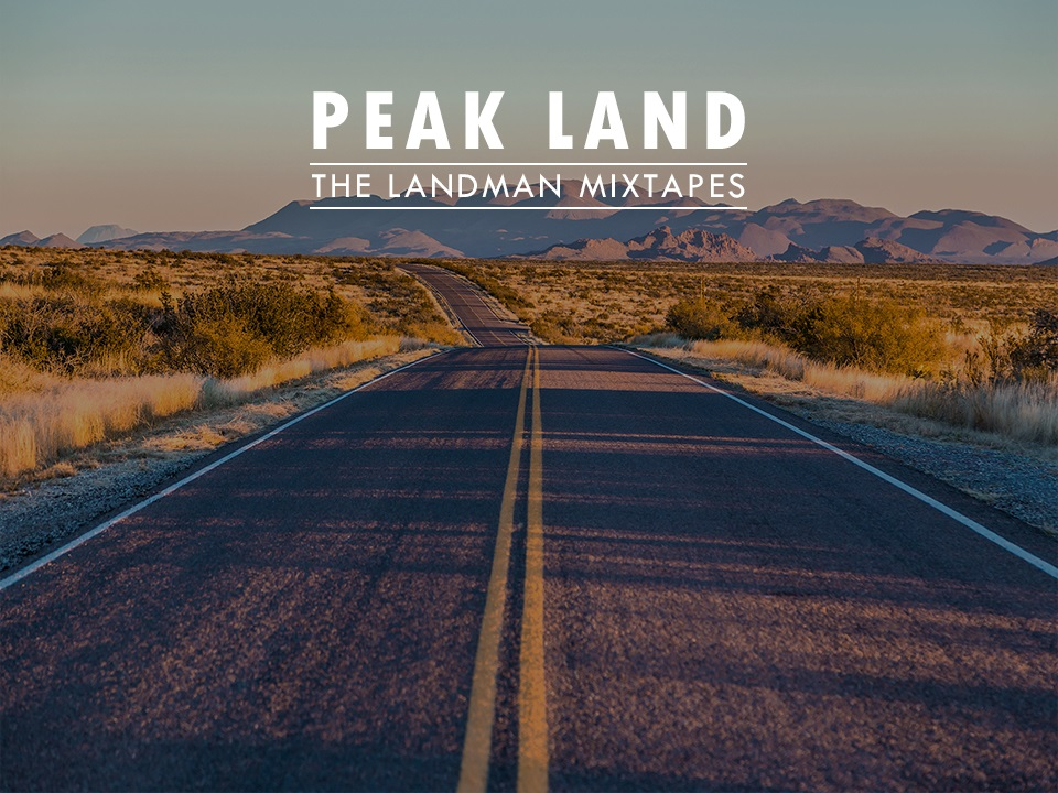 Mixtapes for Peak Land Landmen